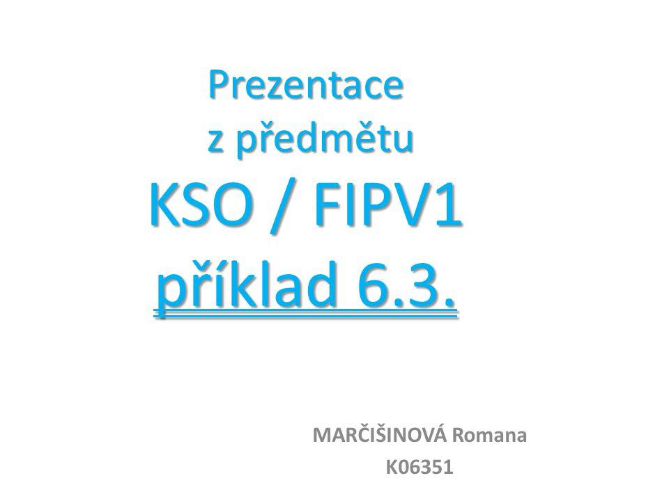 Prezentace z předmětu KSO / FIPV1 příklad 6.3. MARČIŠINOVÁ Romana K06351