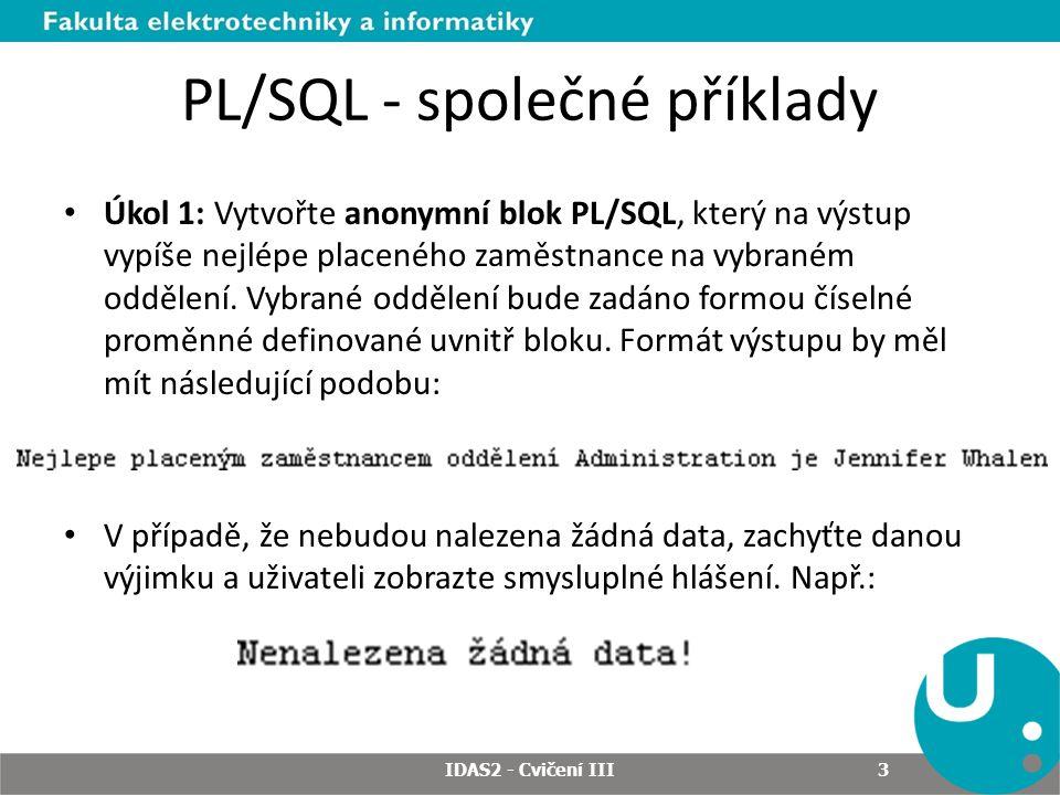 PL/SQL - společné příklady Úkol 1: Vytvořte anonymní blok PL/SQL, který na výstup vypíše nejlépe placeného zaměstnance na vybraném oddělení. Vybrané o
