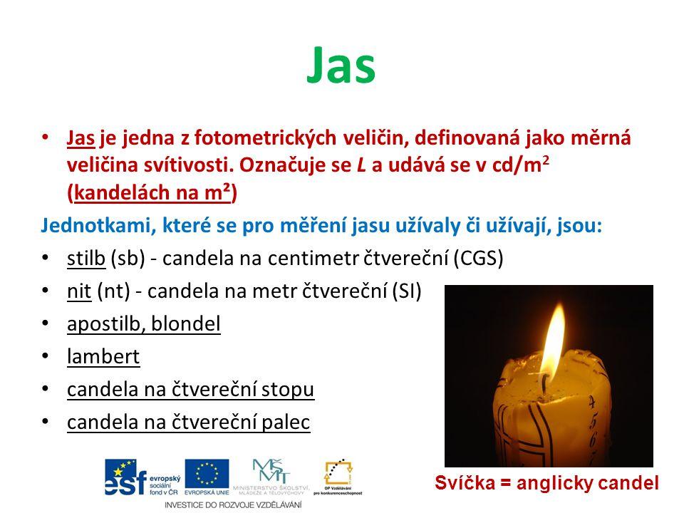 Jas Jas je jedna z fotometrických veličin, definovaná jako měrná veličina svítivosti. Označuje se L a udává se v cd/m 2 (kandelách na m²) Jednotkami,