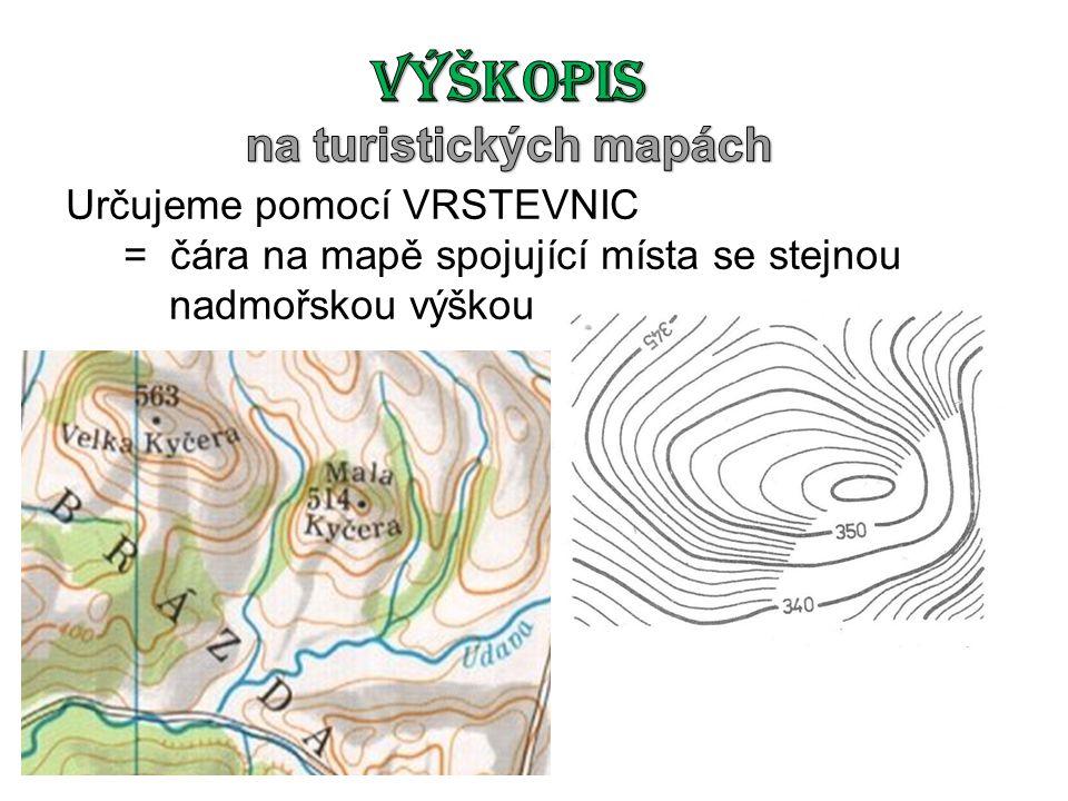 Určujeme pomocí VRSTEVNIC = čára na mapě spojující místa se stejnou nadmořskou výškou
