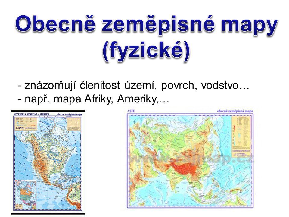 - znázorňují členitost území, povrch, vodstvo… - např. mapa Afriky, Ameriky,…