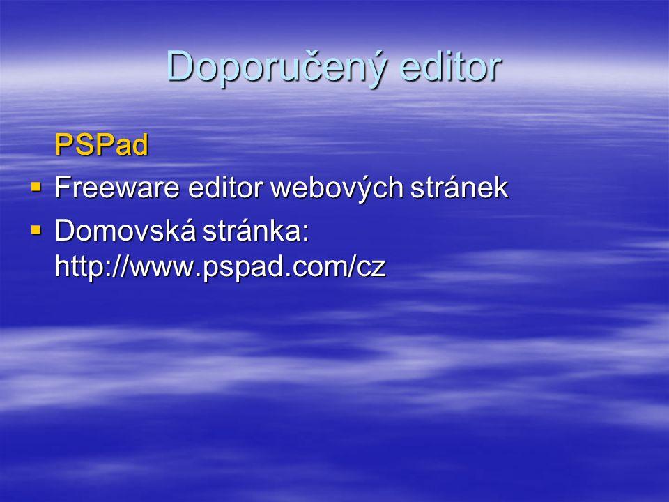 Doporučený editor PSPad  Freeware editor webových stránek  Domovská stránka: http://www.pspad.com/cz