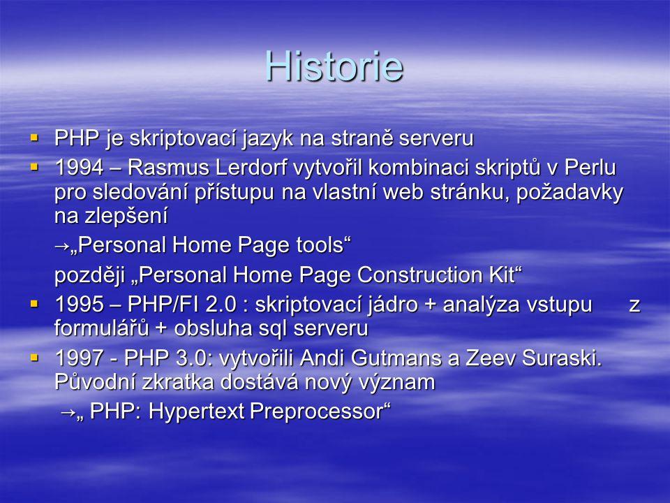 Historie  PHP je skriptovací jazyk na straně serveru  1994 – Rasmus Lerdorf vytvořil kombinaci skriptů v Perlu pro sledování přístupu na vlastní web