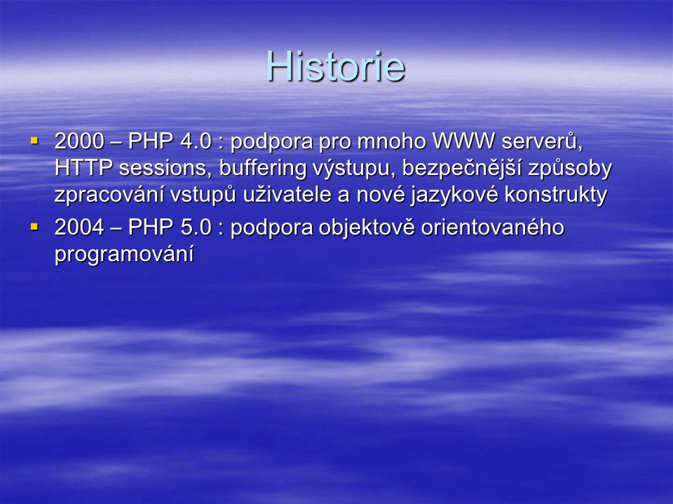 Historie  2000 – PHP 4.0 : podpora pro mnoho WWW serverů, HTTP sessions, buffering výstupu, bezpečnější způsoby zpracování vstupů uživatele a nové ja