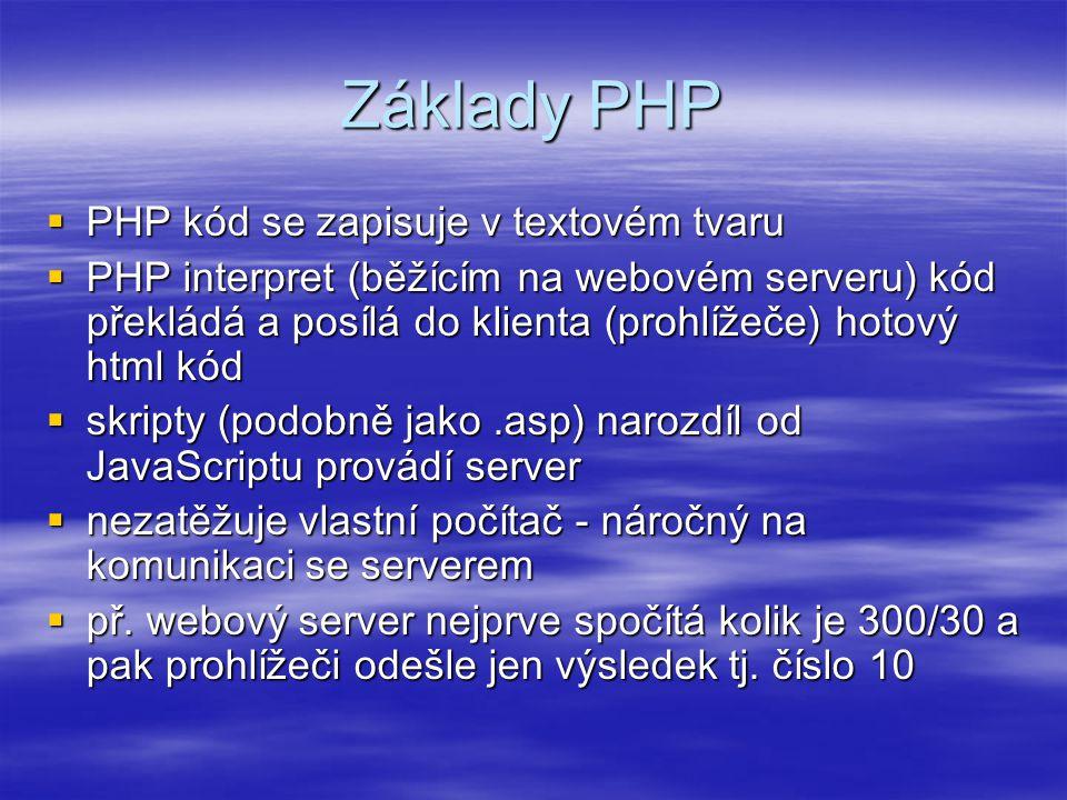 Základy PHP  PHP kód se zapisuje v textovém tvaru  PHP interpret (běžícím na webovém serveru) kód překládá a posílá do klienta (prohlížeče) hotový h