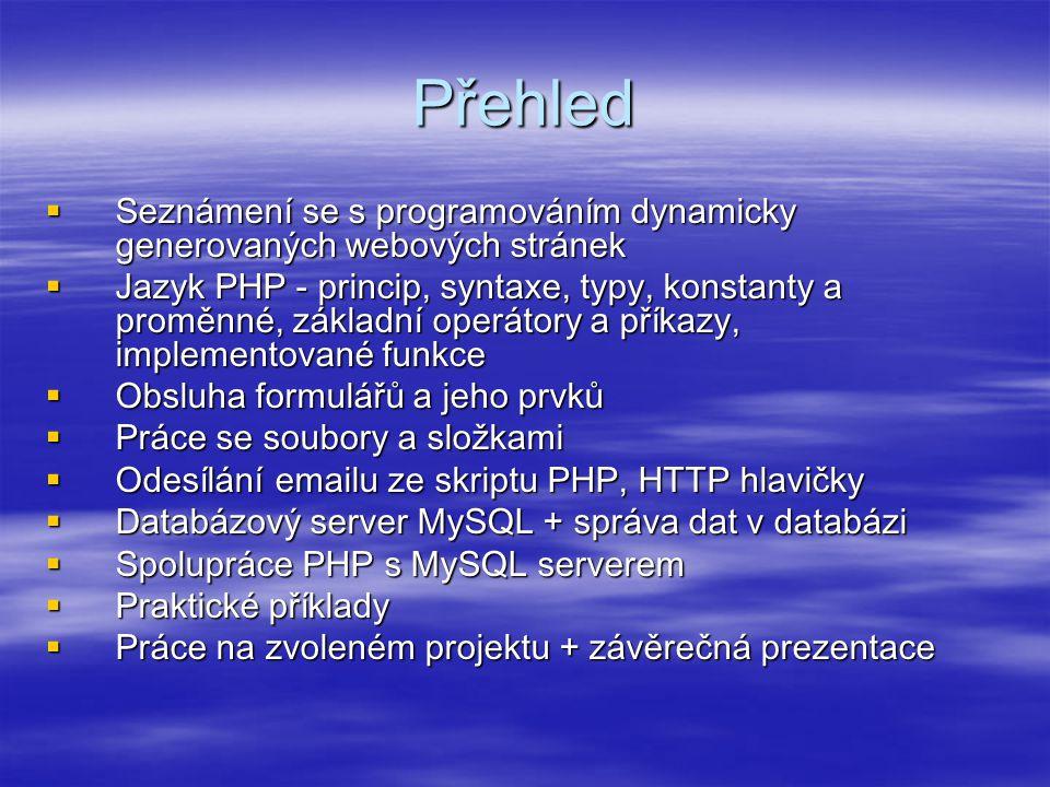 Přehled  Seznámení se s programováním dynamicky generovaných webových stránek  Jazyk PHP - princip, syntaxe, typy, konstanty a proměnné, základní op