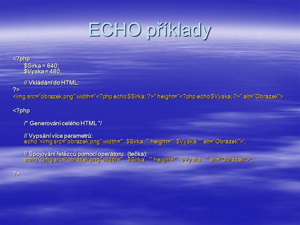 ECHO příklady <?php $Sirka = 640; $Vyska = 480; // Vkládání do HTML: ?><img src=