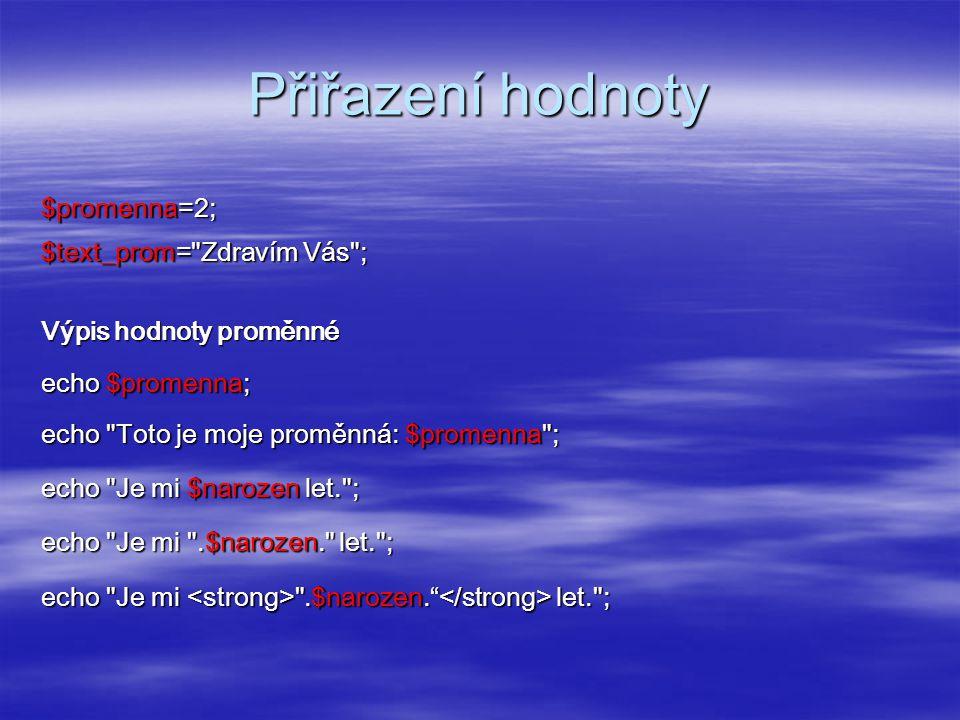 Přiřazení hodnoty $promenna=2; $text_prom=
