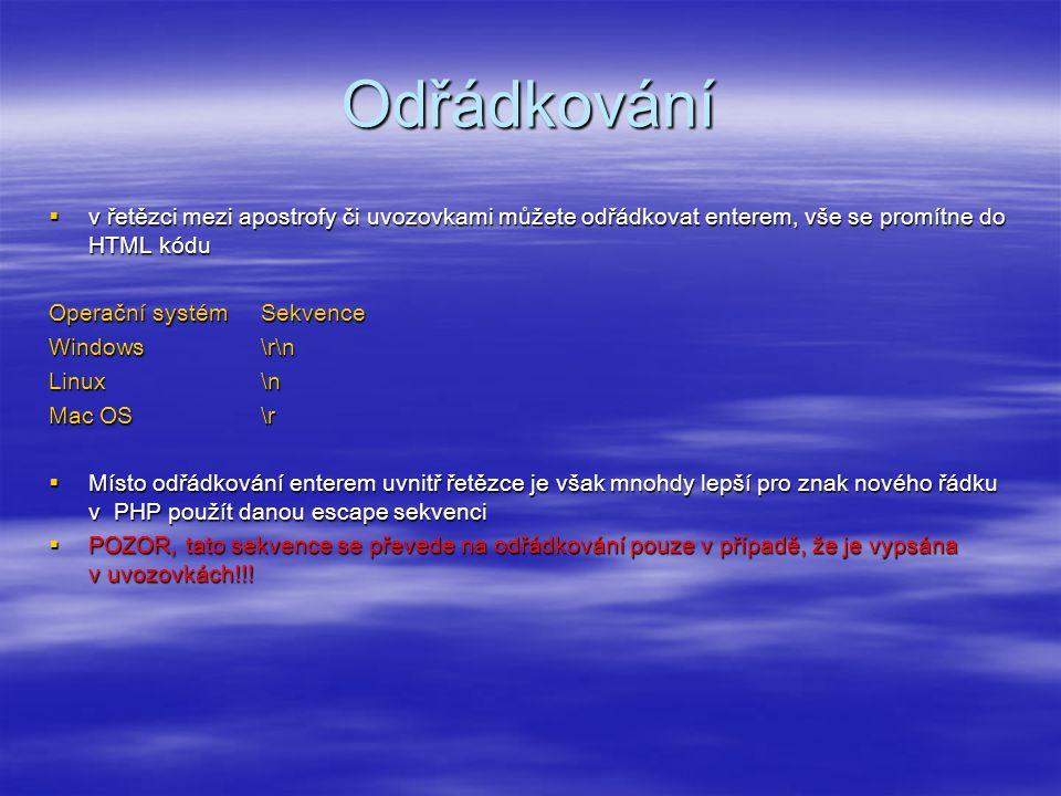 Odřádkování  v řetězci mezi apostrofy či uvozovkami můžete odřádkovat enterem, vše se promítne do HTML kódu Operační systémSekvence Windows\r\n Linux