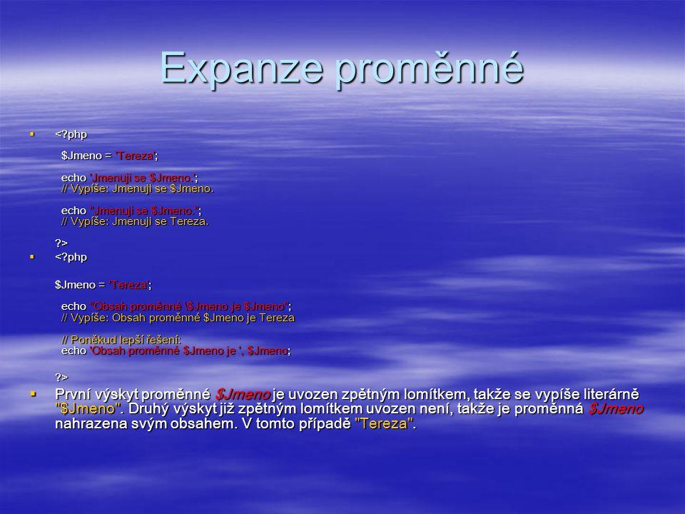 Expanze proměnné    <?php $Jmeno = 'Tereza'; echo