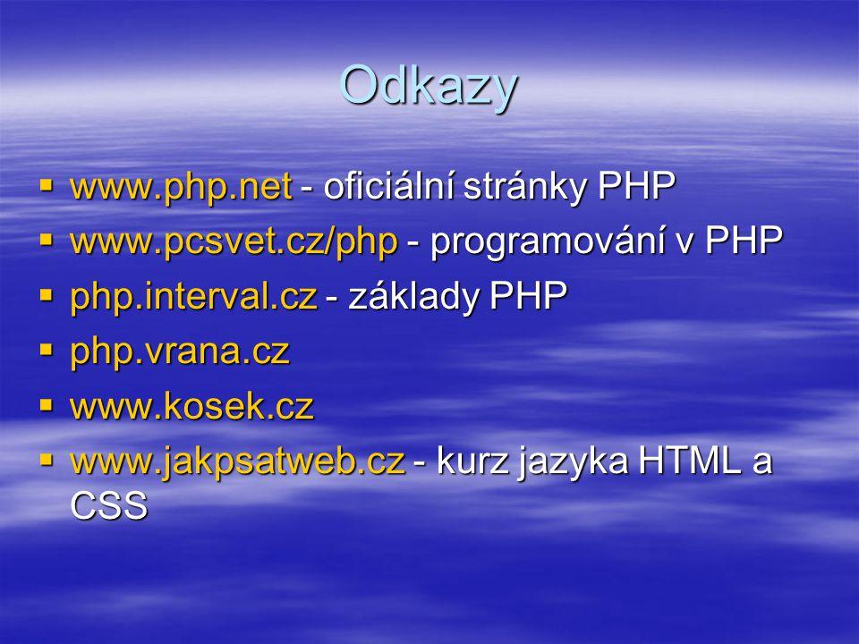 Odkazy  www.php.net - oficiální stránky PHP  www.pcsvet.cz/php - programování v PHP  php.interval.cz - základy PHP  php.vrana.cz  www.kosek.cz 