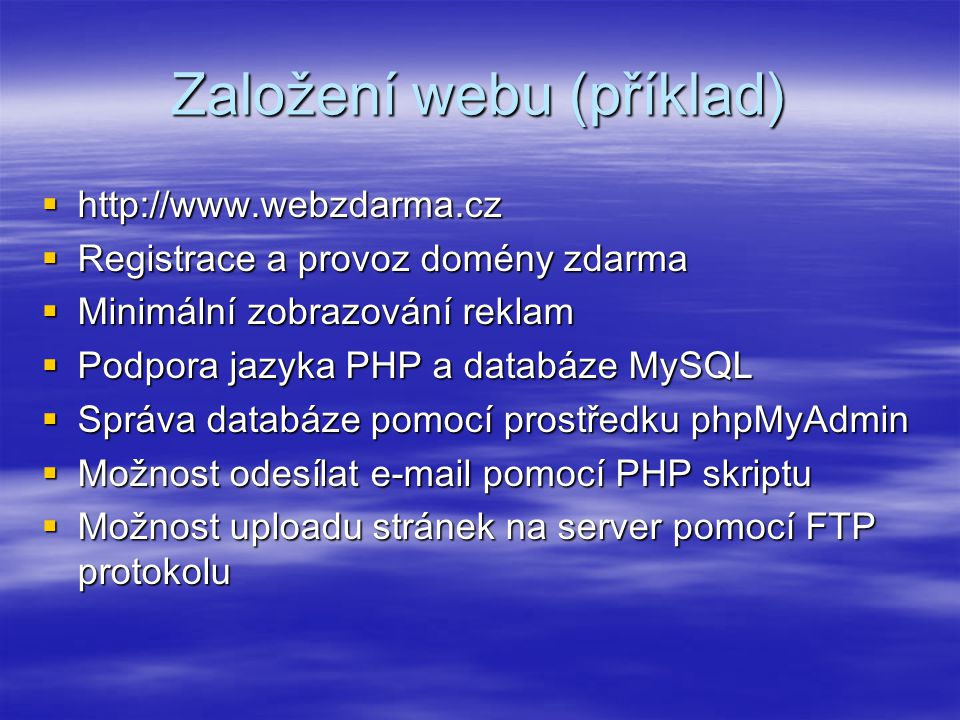 Založení webu (příklad)  http://www.webzdarma.cz  Registrace a provoz domény zdarma  Minimální zobrazování reklam  Podpora jazyka PHP a databáze M