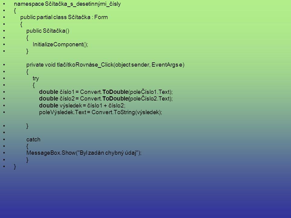 namespace Sčítačka_s_desetinnými_čísly { public partial class Sčítačka : Form { public Sčítačka() { InitializeComponent(); } private void tlačítkoRovn