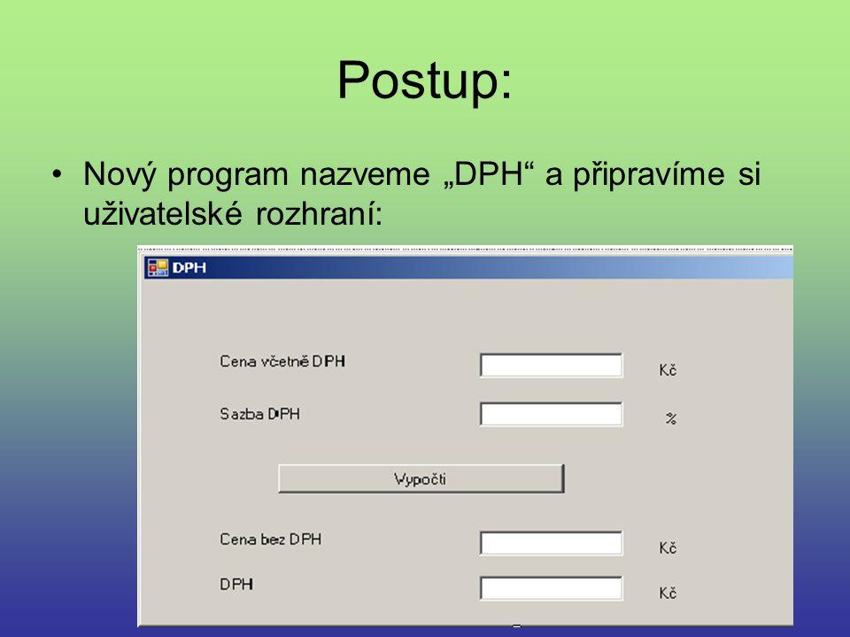 """Postup: Nový program nazveme """"DPH"""" a připravíme si uživatelské rozhraní:"""