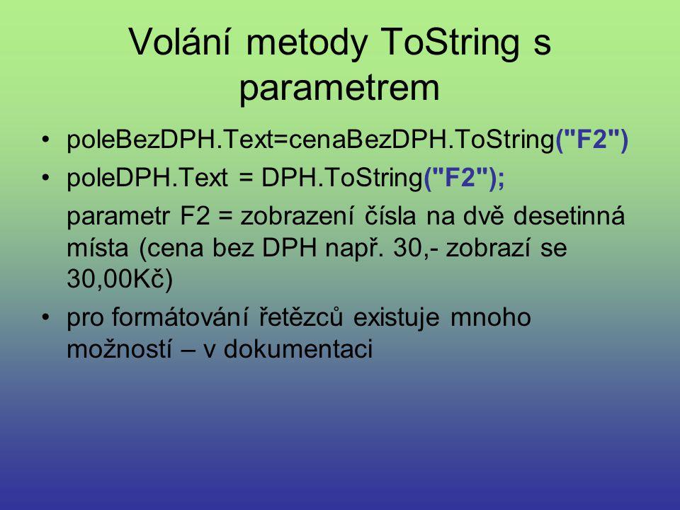 Volání metody ToString s parametrem poleBezDPH.Text=cenaBezDPH.ToString( F2 ) poleDPH.Text = DPH.ToString( F2 ); parametr F2 = zobrazení čísla na dvě desetinná místa (cena bez DPH např.