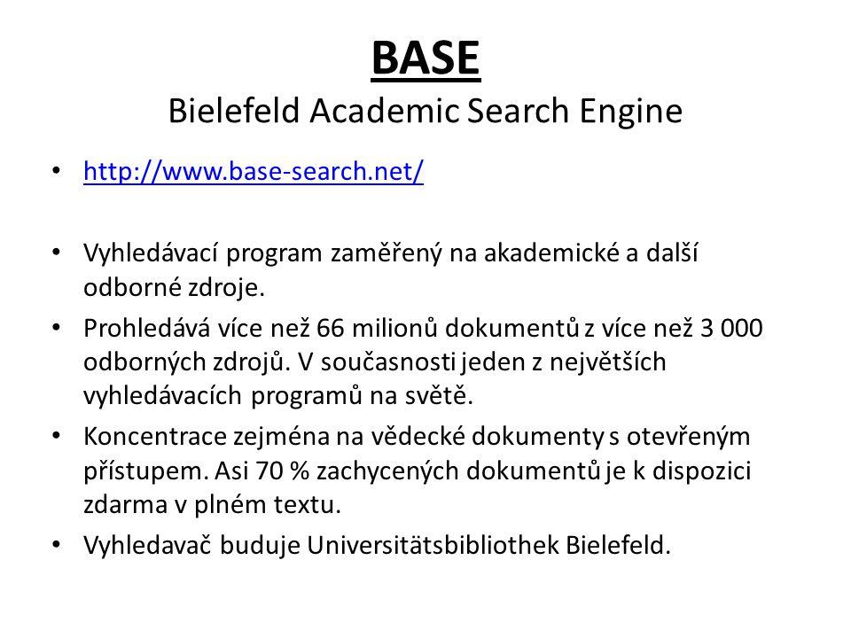 BASE Bielefeld Academic Search Engine http://www.base-search.net/ Vyhledávací program zaměřený na akademické a další odborné zdroje.