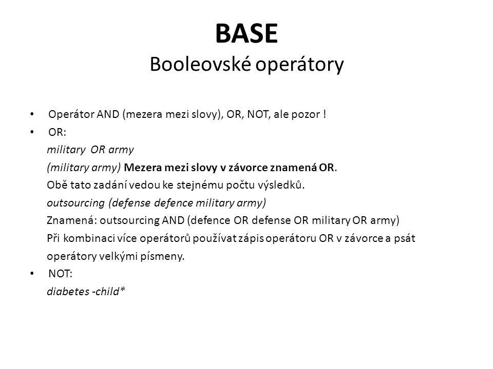 BASE Booleovské operátory Operátor AND (mezera mezi slovy), OR, NOT, ale pozor .