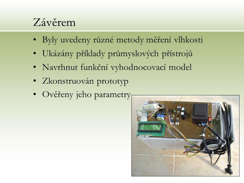 Závěrem Byly uvedeny různé metody měření vlhkosti Ukázány příklady průmyslových přístrojů Navrhnut funkční vyhodnocovací model Zkonstruován prototyp O