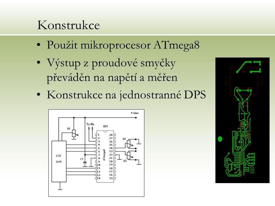 Konstrukce Použit mikroprocesor ATmega8 Výstup z proudové smyčky převáděn na napětí a měřen Konstrukce na jednostranné DPS