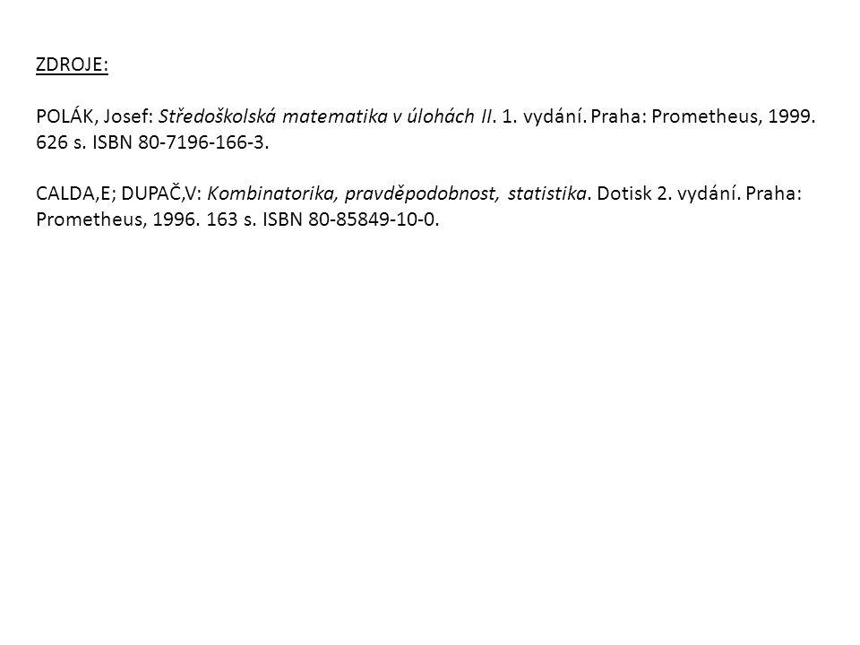 ZDROJE: POLÁK, Josef: Středoškolská matematika v úlohách II. 1. vydání. Praha: Prometheus, 1999. 626 s. ISBN 80-7196-166-3. CALDA,E; DUPAČ,V: Kombinat