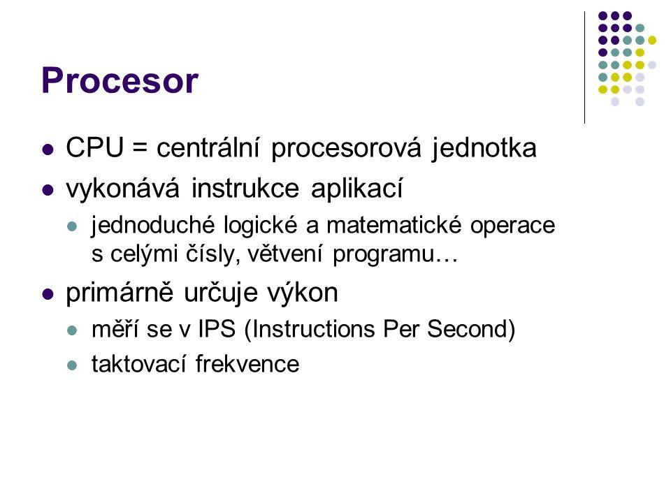 Procesor CPU = centrální procesorová jednotka vykonává instrukce aplikací jednoduché logické a matematické operace s celými čísly, větvení programu… p