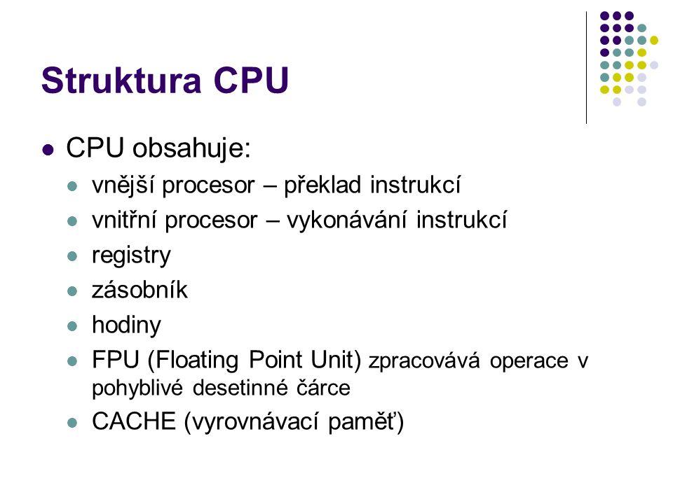 Struktura CPU CPU obsahuje: vnější procesor – překlad instrukcí vnitřní procesor – vykonávání instrukcí registry zásobník hodiny FPU (Floating Point U