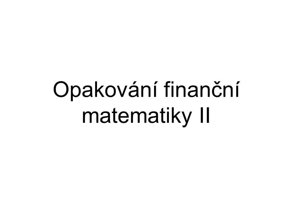 Opakování finanční matematiky II