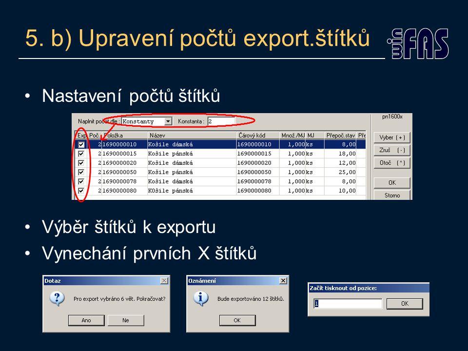 5. b) Upravení počtů export.štítků Nastavení počtů štítků Výběr štítků k exportu Vynechání prvních X štítků