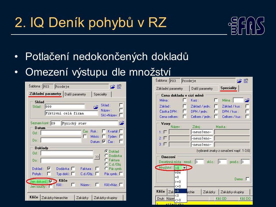 2. IQ Deník pohybů v RZ Potlačení nedokončených dokladů Omezení výstupu dle množství