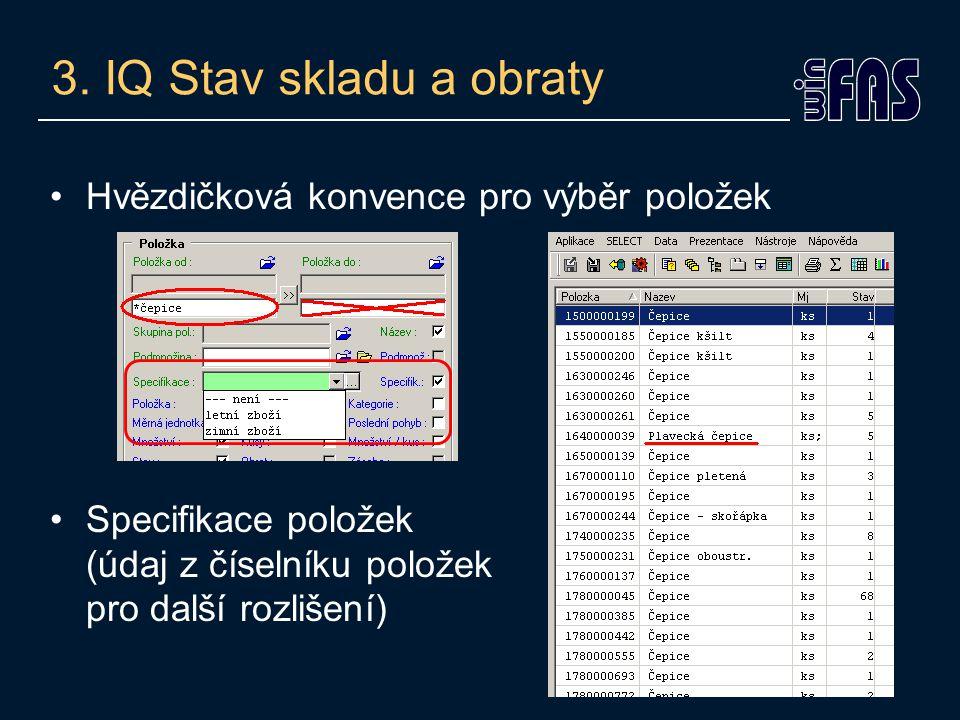 3. IQ Stav skladu a obraty Hvězdičková konvence pro výběr položek Specifikace položek (údaj z číselníku položek pro další rozlišení)