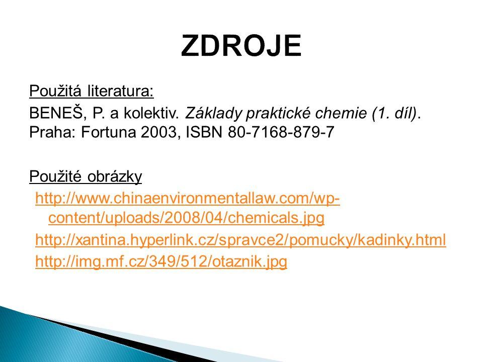 Použitá literatura: BENEŠ, P. a kolektiv. Základy praktické chemie (1. díl). Praha: Fortuna 2003, ISBN 80-7168-879-7 Použité obrázky http://www.chinae