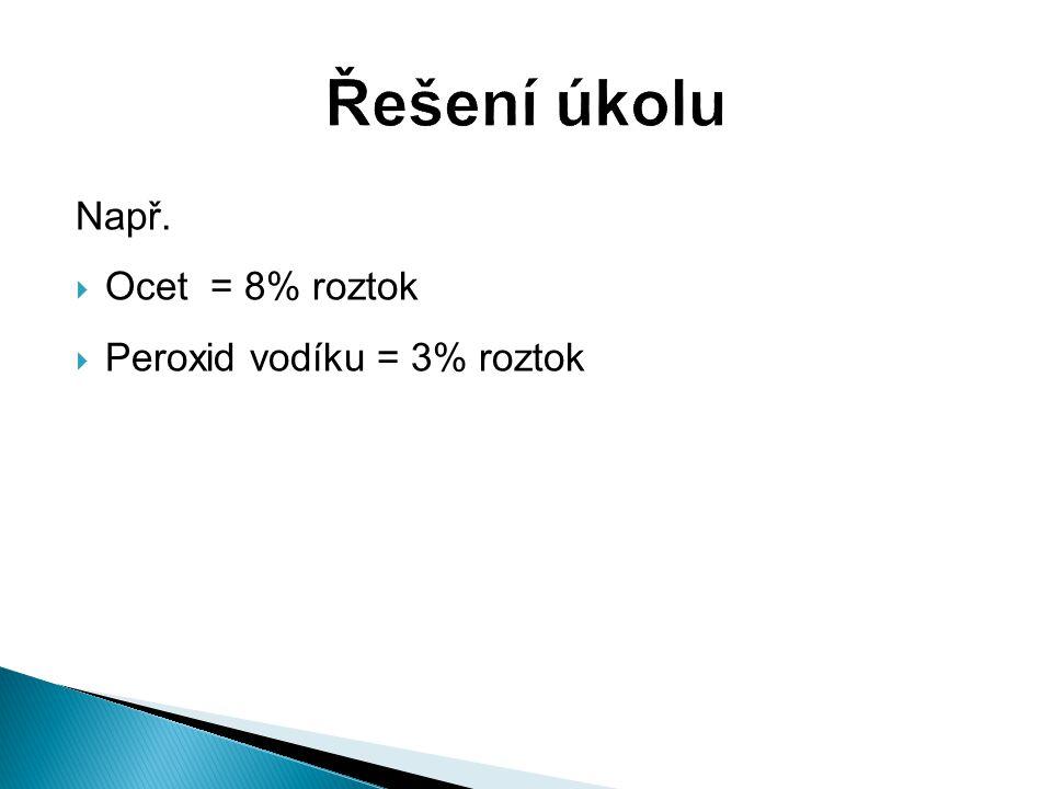 Např.  Ocet = 8% roztok  Peroxid vodíku = 3% roztok