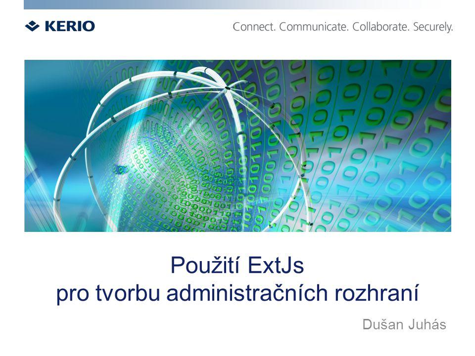 Použití ExtJs pro tvorbu administračních rozhraní Dušan Juhás