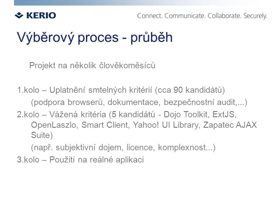 Výběrový proces - průběh Projekt na několik člověkoměsíců 1.kolo – Uplatnění smtelných kritérií (cca 90 kandidátů) (podpora browserů, dokumentace, bezpečnostní audit,...) 2.kolo – Vážená kritéria (5 kandidátů - Dojo Toolkit, ExtJS, OpenLaszlo, Smart Client, Yahoo.