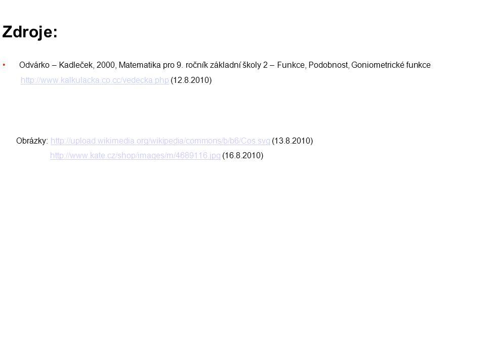 Zdroje: Odvárko – Kadleček, 2000, Matematika pro 9. ročník základní školy 2 – Funkce, Podobnost, Goniometrické funkce http://www.kalkulacka.co.cc/vede