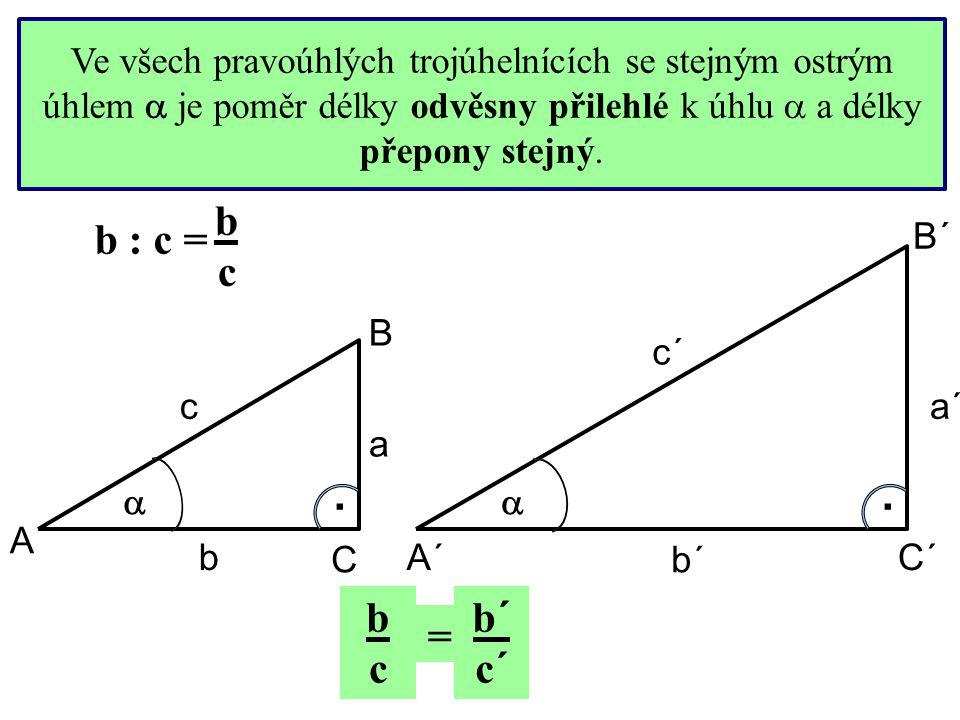 Ve všech pravoúhlých trojúhelnících se stejným ostrým úhlem  je poměr délky odvěsny přilehlé k úhlu  a délky přepony stejný. . c´ b´ a´ bcbc b : c