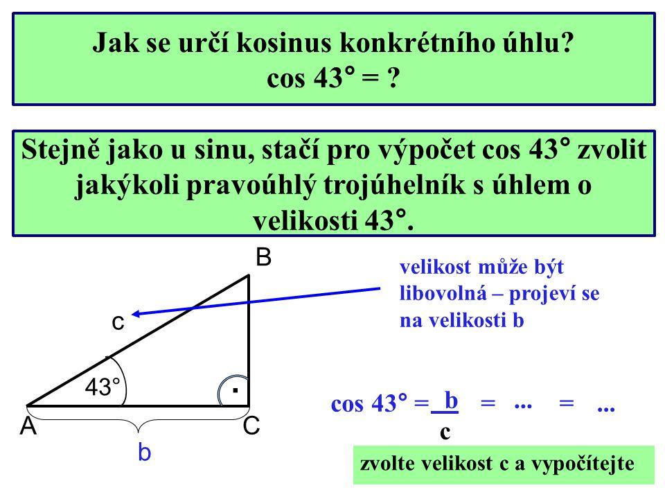 Jak se určí kosinus konkrétního úhlu? cos 43° = ? Stejně jako u sinu, stačí pro výpočet cos 43° zvolit jakýkoli pravoúhlý trojúhelník s úhlem o veliko