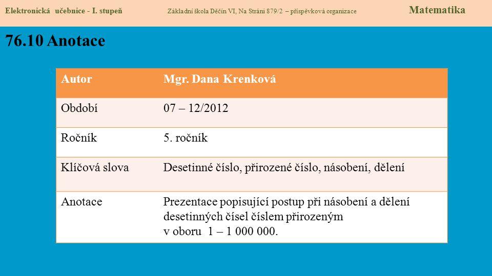 Elektronická učebnice - I. stupeň Základní škola Děčín VI, Na Stráni 879/2 – příspěvková organizace Matematika 76.10 Anotace AutorMgr. Dana Krenková O