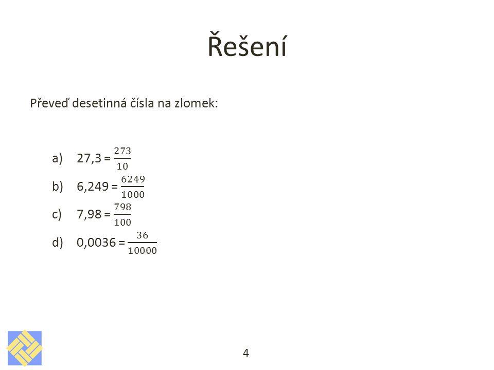 Násobení a dělení desetinných čísel Při násobení deseti, stem, tisícem atd., stejně jako při dělení desetinou, setinou, tisícinou atd.