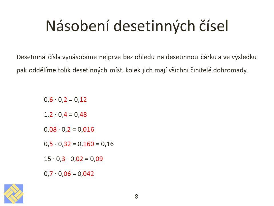 Dělení desetinných čísel Při dělení desetinných čísel vynásobíme dělence i dělitele nejprve některým z čísel 10, 100, 1000..tak, aby dělitel, tj.