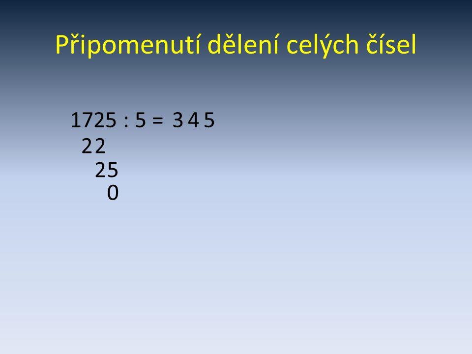 Připomenutí dělení celých čísel 1725 : 5 = 2 3 4 2 52 5 0