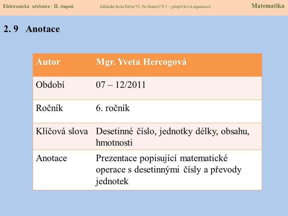 AutorMgr. Yveta Hercogová Období07 – 12/2011 Ročník6. ročník Klíčová slovaDesetinné číslo, jednotky délky, obsahu, hmotnosti AnotacePrezentace popisuj