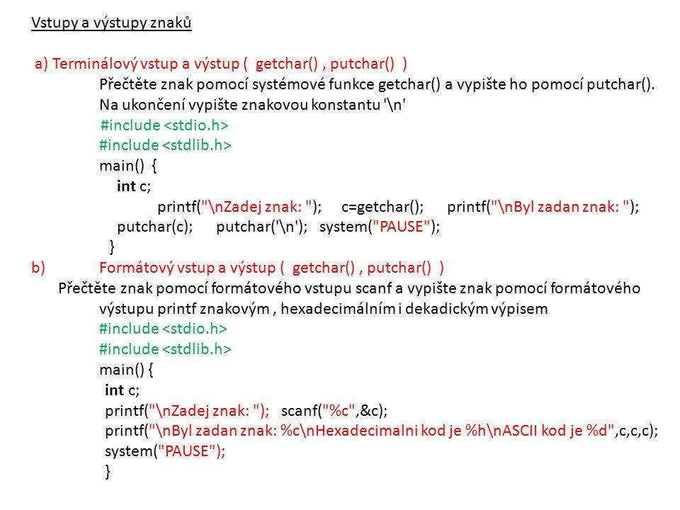 Vstupy a výstupy znaků a) Terminálový vstup a výstup ( getchar(), putchar() ) Přečtěte znak pomocí systémové funkce getchar() a vypište ho pomocí putchar().