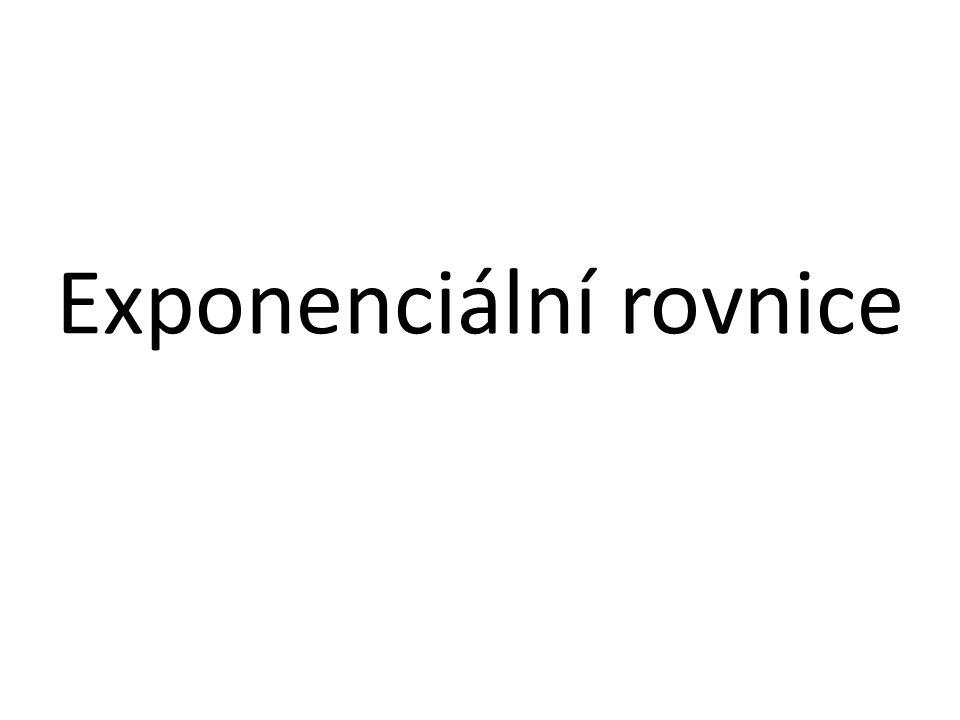 Osnova a)pojem exponenciální rovnice b)základní znalosti c)postup řešení d)ukázkové příklady e)příklady na procvičení včetně řešení