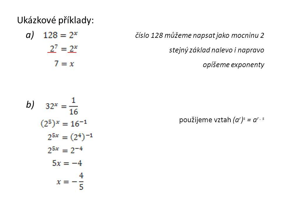 Ukázkové příklady: a) číslo 128 můžeme napsat jako mocninu 2 stejný základ nalevo i napravo opíšeme exponenty b) použijeme vztah (a r ) s = a r.