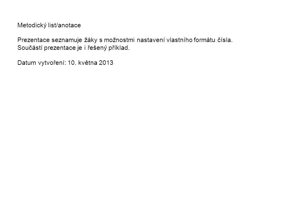 Metodický list/anotace Prezentace seznamuje žáky s možnostmi nastavení vlastního formátu čísla.