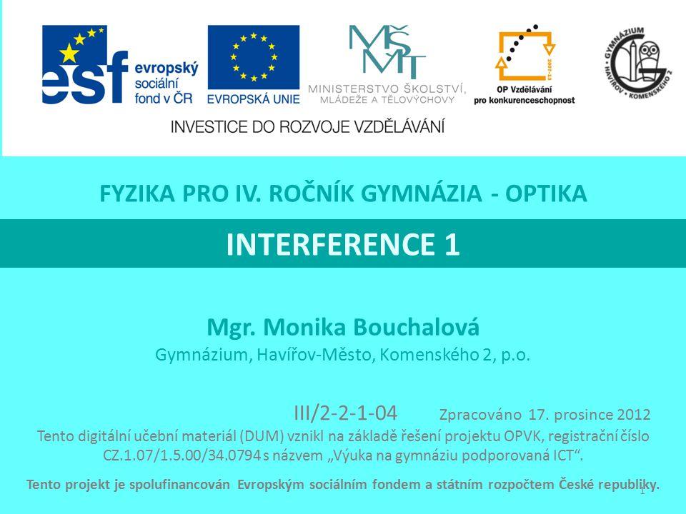 INTERFERENCE 1 Mgr. Monika Bouchalová Gymnázium, Havířov-Město, Komenského 2, p.o. Tento projekt je spolufinancován Evropským sociálním fondem a státn