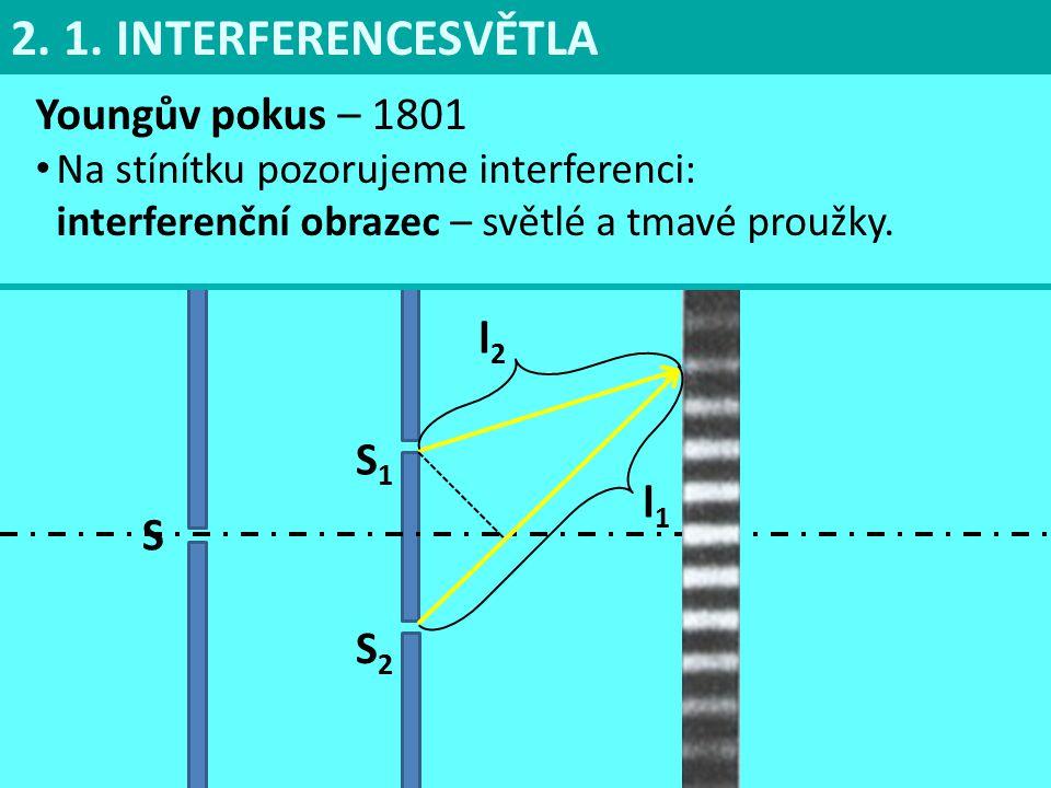 Youngův pokus – 1801 Na stínítku pozorujeme interferenci: interferenční obrazec – světlé a tmavé proužky. 2. 1. INTERFERENCESVĚTLA S S1S1 S2S2 l1l1 l2