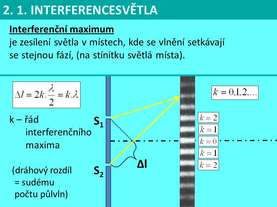 S1S1 S2S2 ∆l Interferenční maximum je zesílení světla v místech, kde se vlnění setkávají se stejnou fází, (na stínítku světlá místa). k – řád interfer