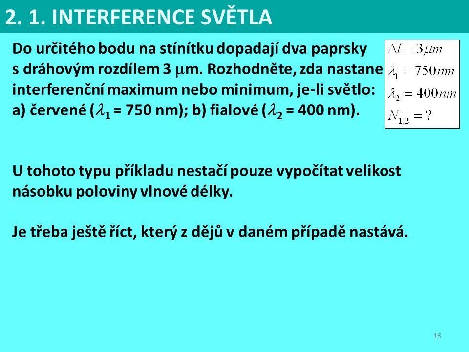 16 Do určitého bodu na stínítku dopadají dva paprsky s dráhovým rozdílem 3  m. Rozhodněte, zda nastane interferenční maximum nebo minimum, je-li svět